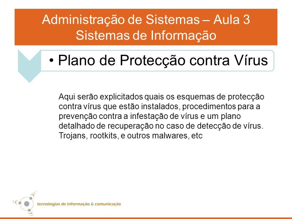 Administração de Sistemas – Aula 3 Sistemas de Informação Aqui serão explicitados quais os esquemas de protecção contra vírus que estão instalados, pr
