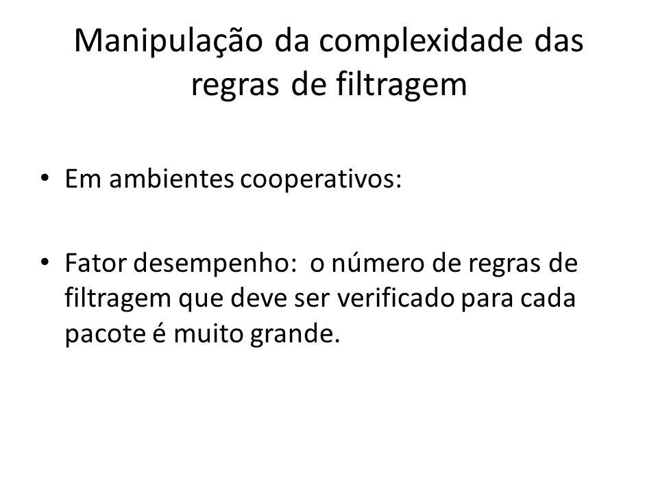 Manipulação da complexidade das regras de filtragem Em ambientes cooperativos: Fator desempenho: o número de regras de filtragem que deve ser verifica