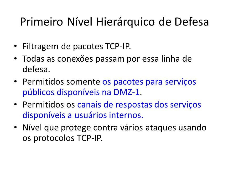 Filtragem de pacotes TCP-IP. Todas as conexões passam por essa linha de defesa. Permitidos somente os pacotes para serviços públicos disponíveis na DM