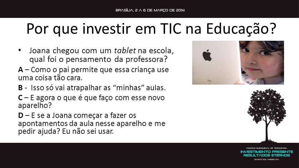 Por que investir em TIC na Educação? Joana chegou com um tablet na escola, qual foi o pensamento da professora? A – Como o pai permite que essa crianç