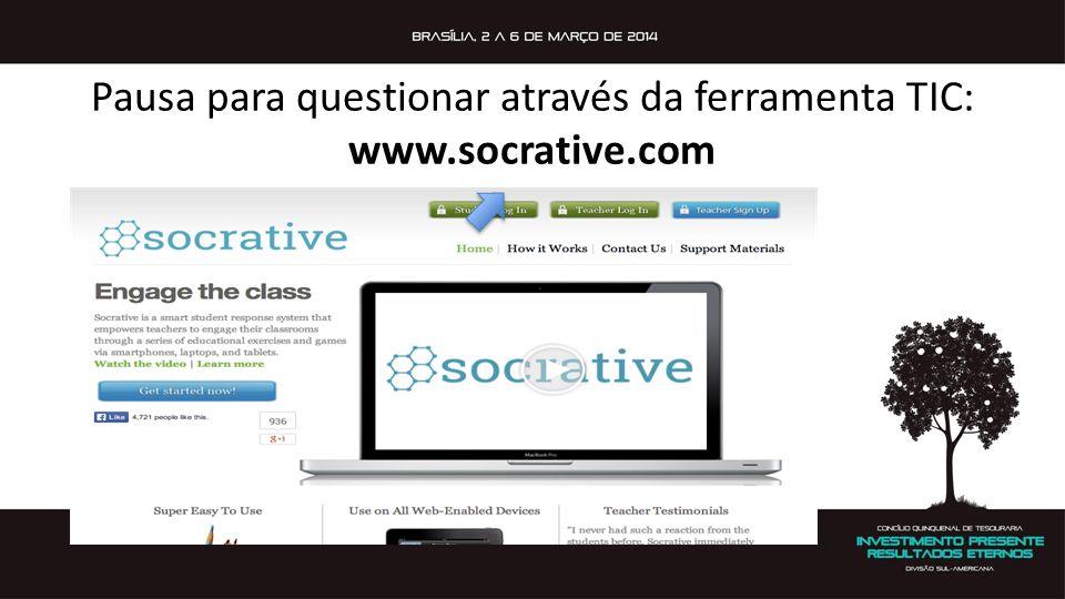 Pausa para questionar através da ferramenta TIC: www.socrative.com