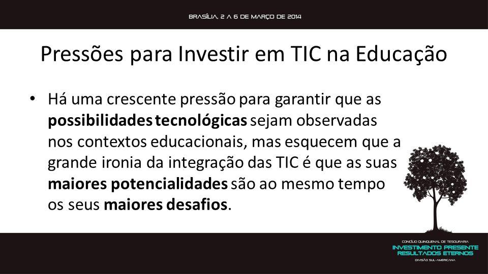 Pressões para Investir em TIC na Educação Há uma crescente pressão para garantir que as possibilidades tecnológicas sejam observadas nos contextos edu