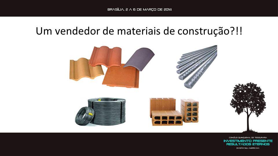 Um vendedor de materiais de construção?!!