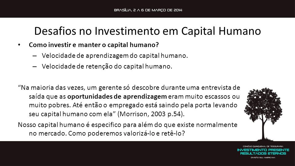 Desafios no Investimento em Capital Humano Como investir e manter o capital humano? – Velocidade de aprendizagem do capital humano. – Velocidade de re