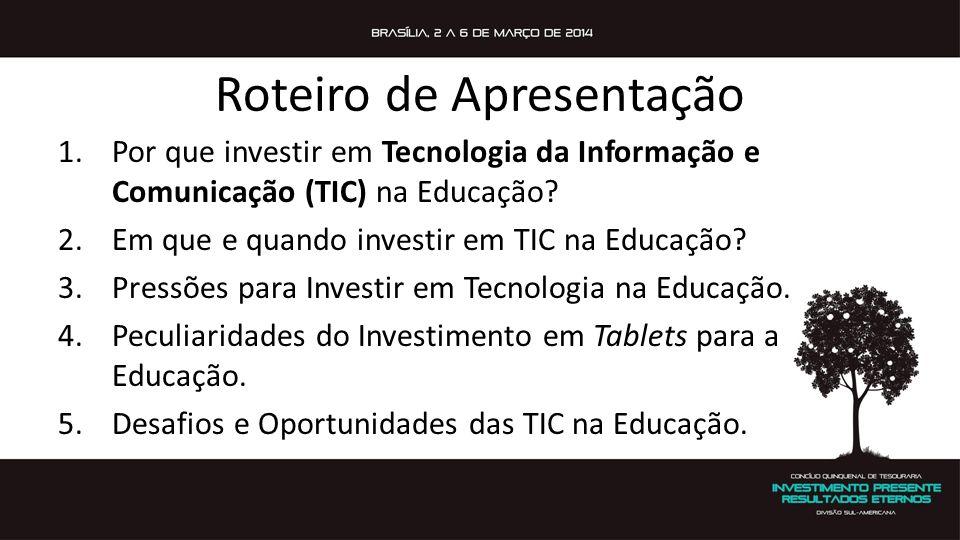 Roteiro de Apresentação 1.Por que investir em Tecnologia da Informação e Comunicação (TIC) na Educação? 2.Em que e quando investir em TIC na Educação?
