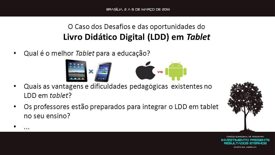 O Caso dos Desafios e das oportunidades do Livro Didático Digital (LDD) em Tablet Qual é o melhor Tablet para a educação? Quais as vantagens e dificul