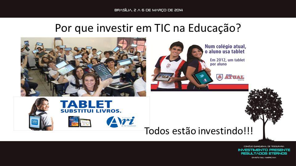Por que investir em TIC na Educação? Todos estão investindo!!!
