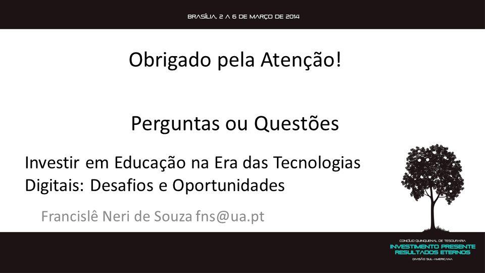Investir em Educação na Era das Tecnologias Digitais: Desafios e Oportunidades Francislê Neri de Souza fns@ua.pt Obrigado pela Atenção! Perguntas ou Q