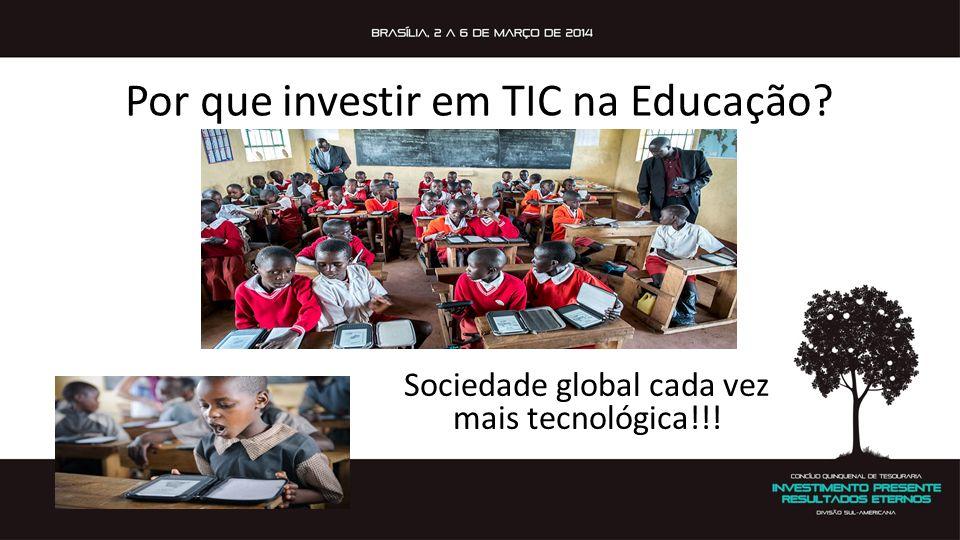 Por que investir em TIC na Educação? Sociedade global cada vez mais tecnológica!!!