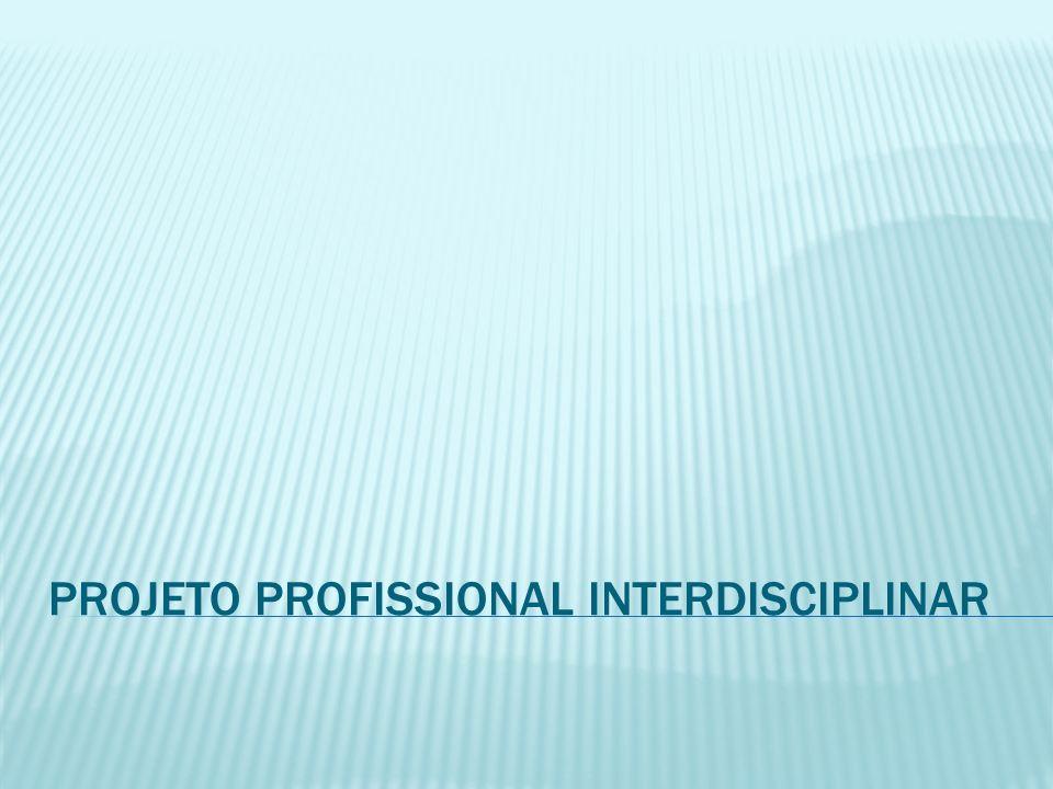 PROJETO PROFISSIONAL INTERDISCIPLINAR