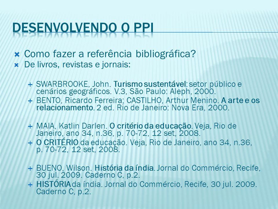 Como fazer a referência bibliográfica? De livros, revistas e jornais: SWARBROOKE, John. Turismo sustentável: setor público e cenários geográficos. V.3