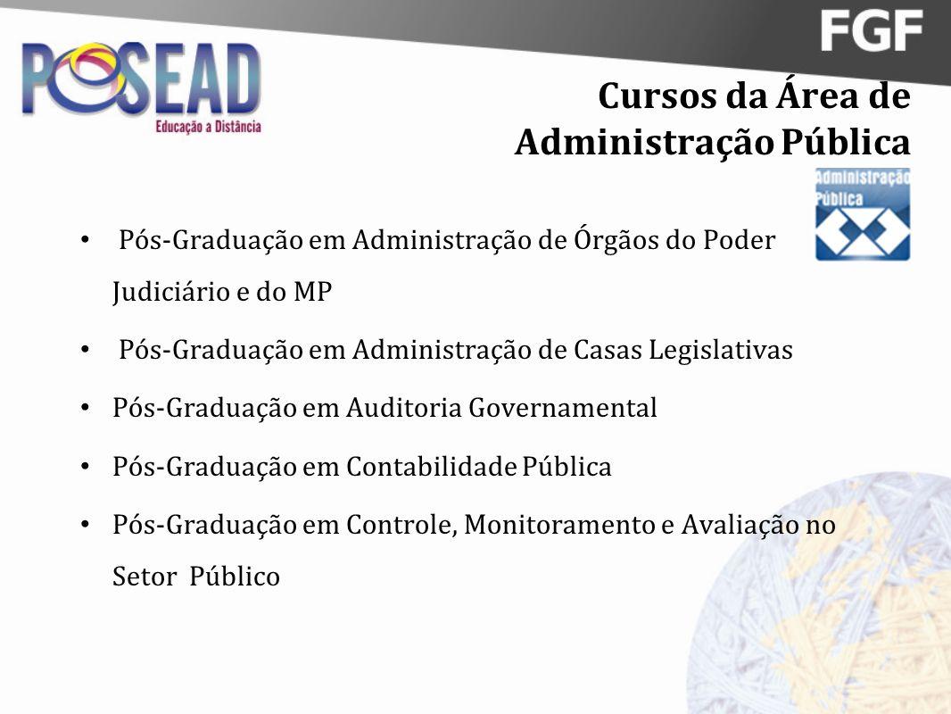 Cursos da Área de Administração Pública Pós-Graduação em Administração de Órgãos do Poder Judiciário e do MP Pós-Graduação em Administração de Casas L