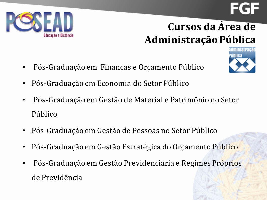 Cursos da Área de Administração Pública Pós-Graduação em Finanças e Orçamento Público Pós-Graduação em Economia do Setor Público Pós-Graduação em Gest