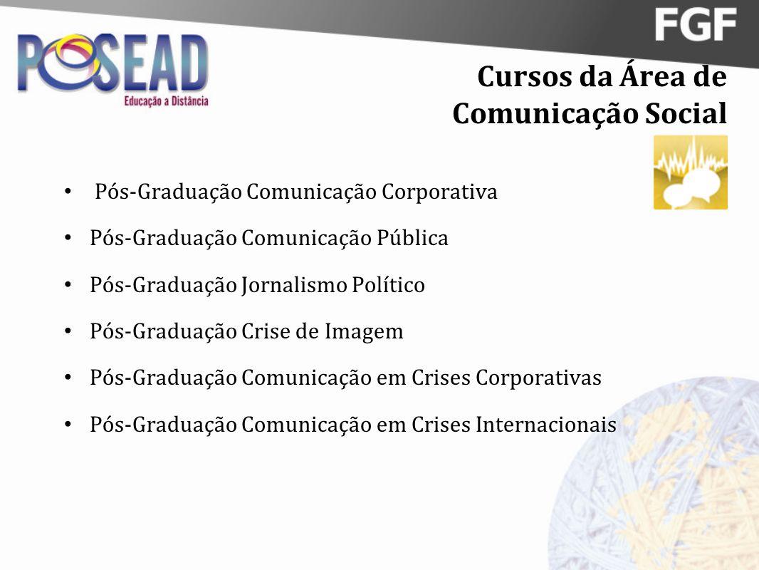 Cursos da Área de Comunicação Social Pós-Graduação Comunicação Corporativa Pós-Graduação Comunicação Pública Pós-Graduação Jornalismo Político Pós-Gra