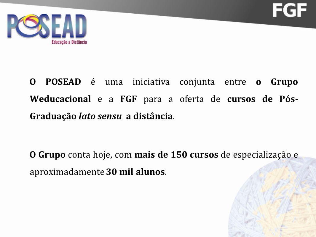 O POSEAD é uma iniciativa conjunta entre o Grupo Weducacional e a FGF para a oferta de cursos de Pós- Graduação lato sensu a distância. O Grupo conta