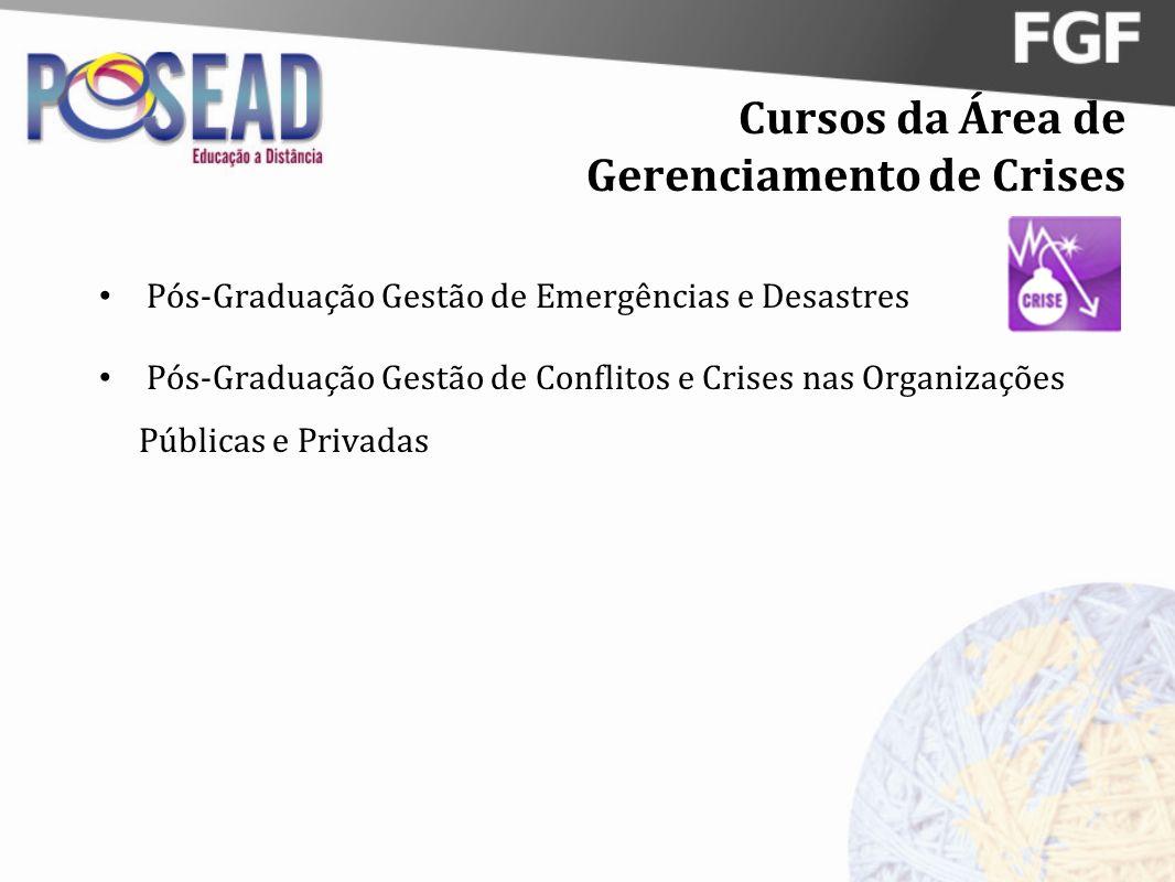 Cursos da Área de Gerenciamento de Crises Pós-Graduação Gestão de Emergências e Desastres Pós-Graduação Gestão de Conflitos e Crises nas Organizações