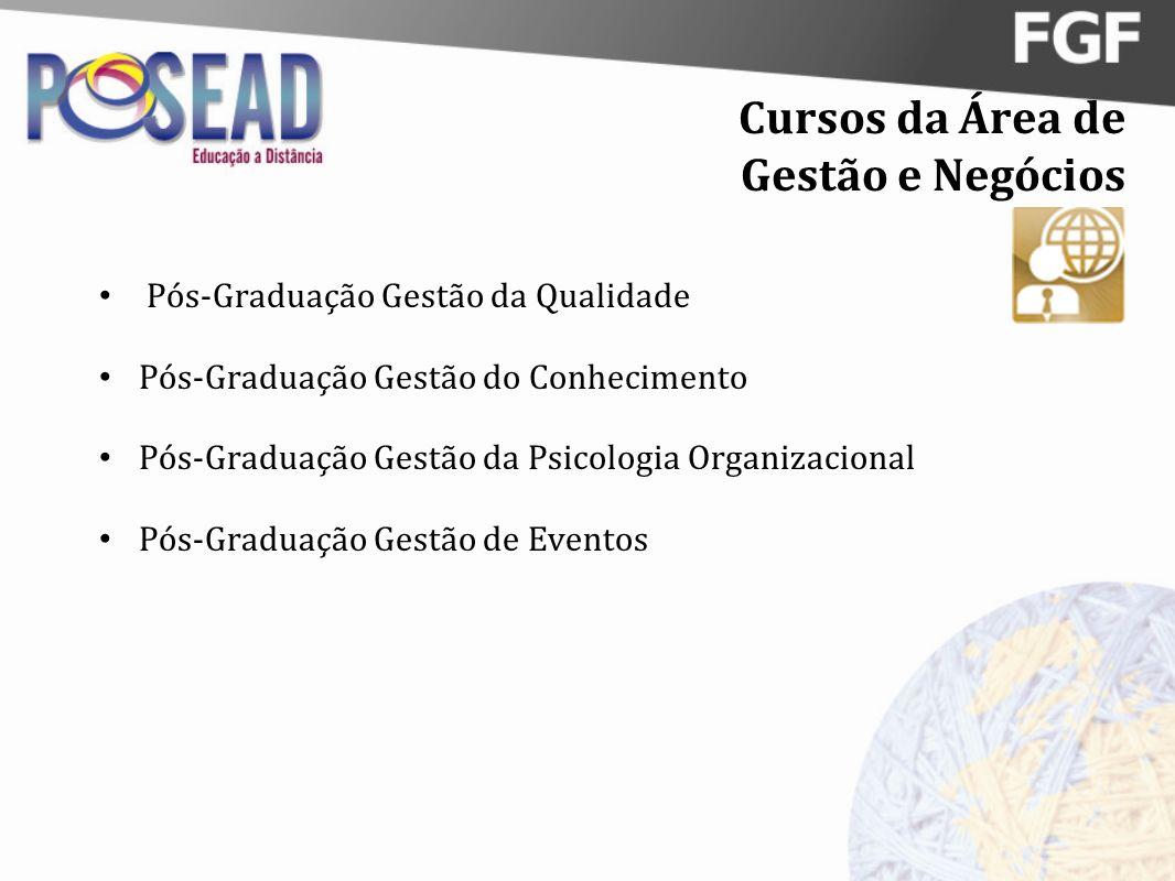 Cursos da Área de Gestão e Negócios Pós-Graduação Gestão da Qualidade Pós-Graduação Gestão do Conhecimento Pós-Graduação Gestão da Psicologia Organiza