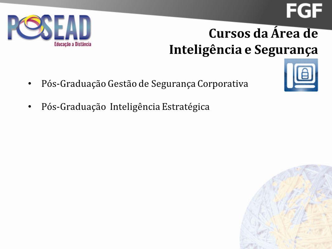 Cursos da Área de Inteligência e Segurança Pós-Graduação Gestão de Segurança Corporativa Pós-Graduação Inteligência Estratégica