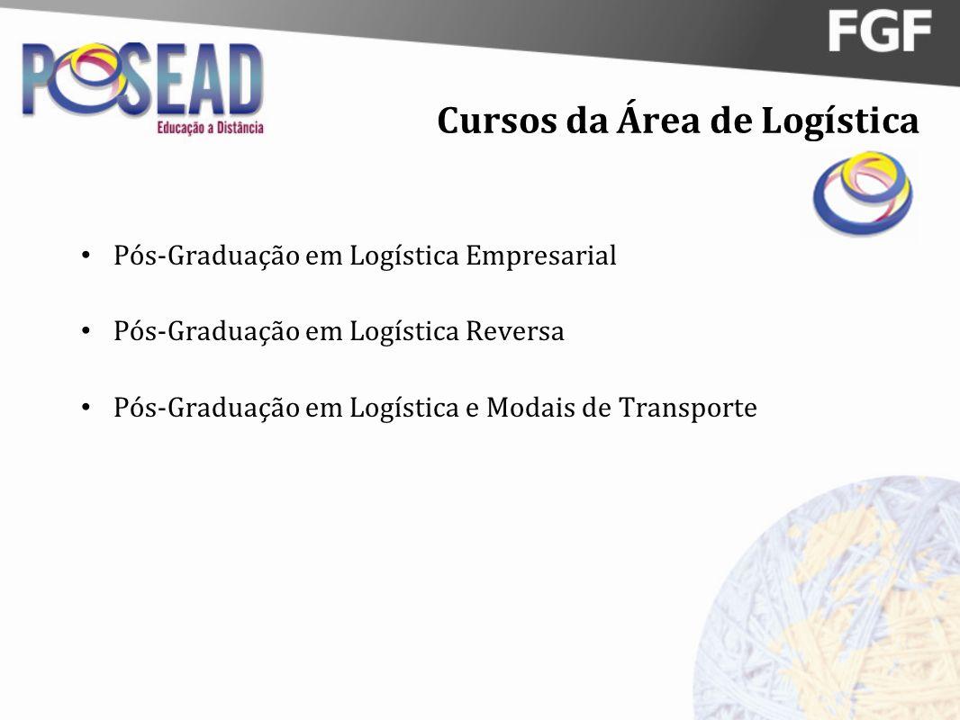 Cursos da Área de Logística Pós-Graduação em Logística Empresarial Pós-Graduação em Logística Reversa Pós-Graduação em Logística e Modais de Transport