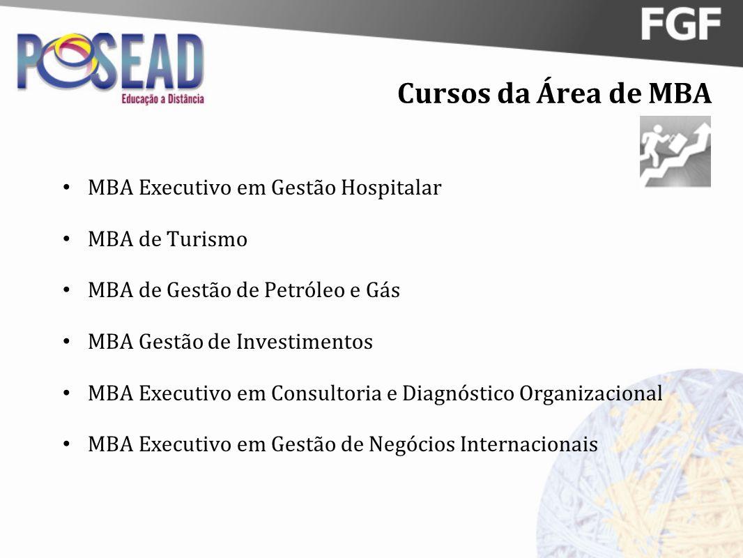 Cursos da Área de MBA MBA Executivo em Gestão Hospitalar MBA de Turismo MBA de Gestão de Petróleo e Gás MBA Gestão de Investimentos MBA Executivo em C