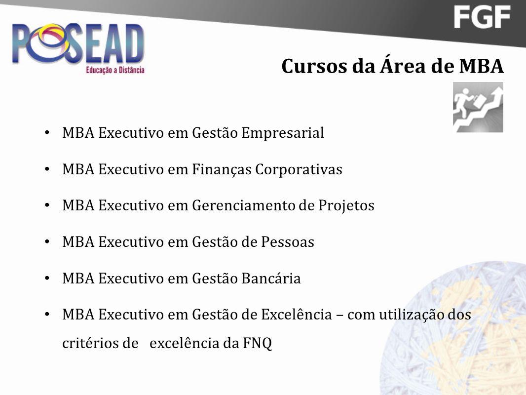 Cursos da Área de MBA MBA Executivo em Gestão Empresarial MBA Executivo em Finanças Corporativas MBA Executivo em Gerenciamento de Projetos MBA Execut