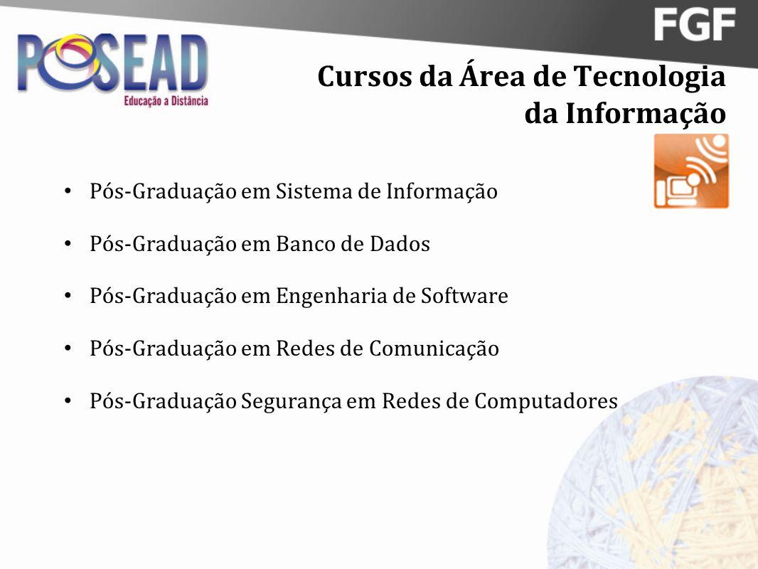Cursos da Área de Tecnologia da Informação Pós-Graduação em Sistema de Informação Pós-Graduação em Banco de Dados Pós-Graduação em Engenharia de Softw
