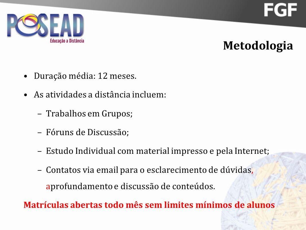 Metodologia Duração média: 12 meses. As atividades a distância incluem: –Trabalhos em Grupos; –Fóruns de Discussão; –Estudo Individual com material im