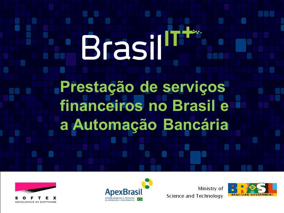 Para compreender a complexidade da prestação de serviços financeiros no Brasil é necessário conhecer alguns dados: 191 milhões de pessoas (fonte: IBGE, 2011); 8.51 milhões de km2 - 5ª maior país do mundo; O PIB é cerca de dois trilhões de dólares – 8º no mundo ( per capita = $11,289 – 71º do mundo) e altamente concentrado no sudeste (mais de 60%).
