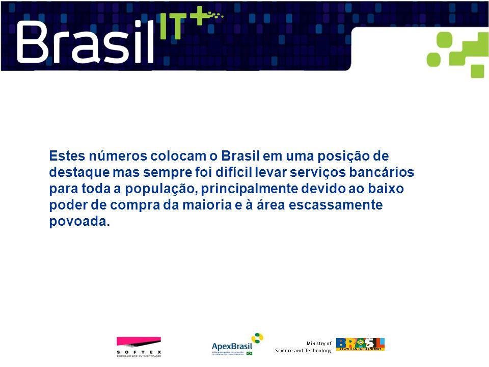 Estes números colocam o Brasil em uma posição de destaque mas sempre foi difícil levar serviços bancários para toda a população, principalmente devido
