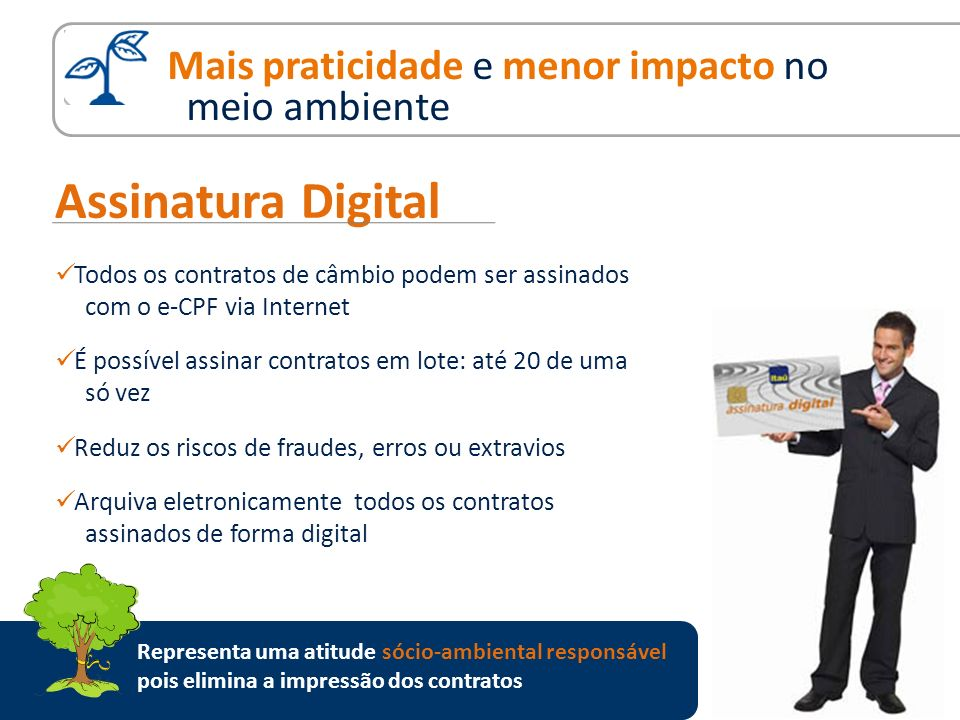 Assinatura Digital Todos os contratos de câmbio podem ser assinados com o e-CPF via Internet É possível assinar contratos em lote: até 20 de uma só ve