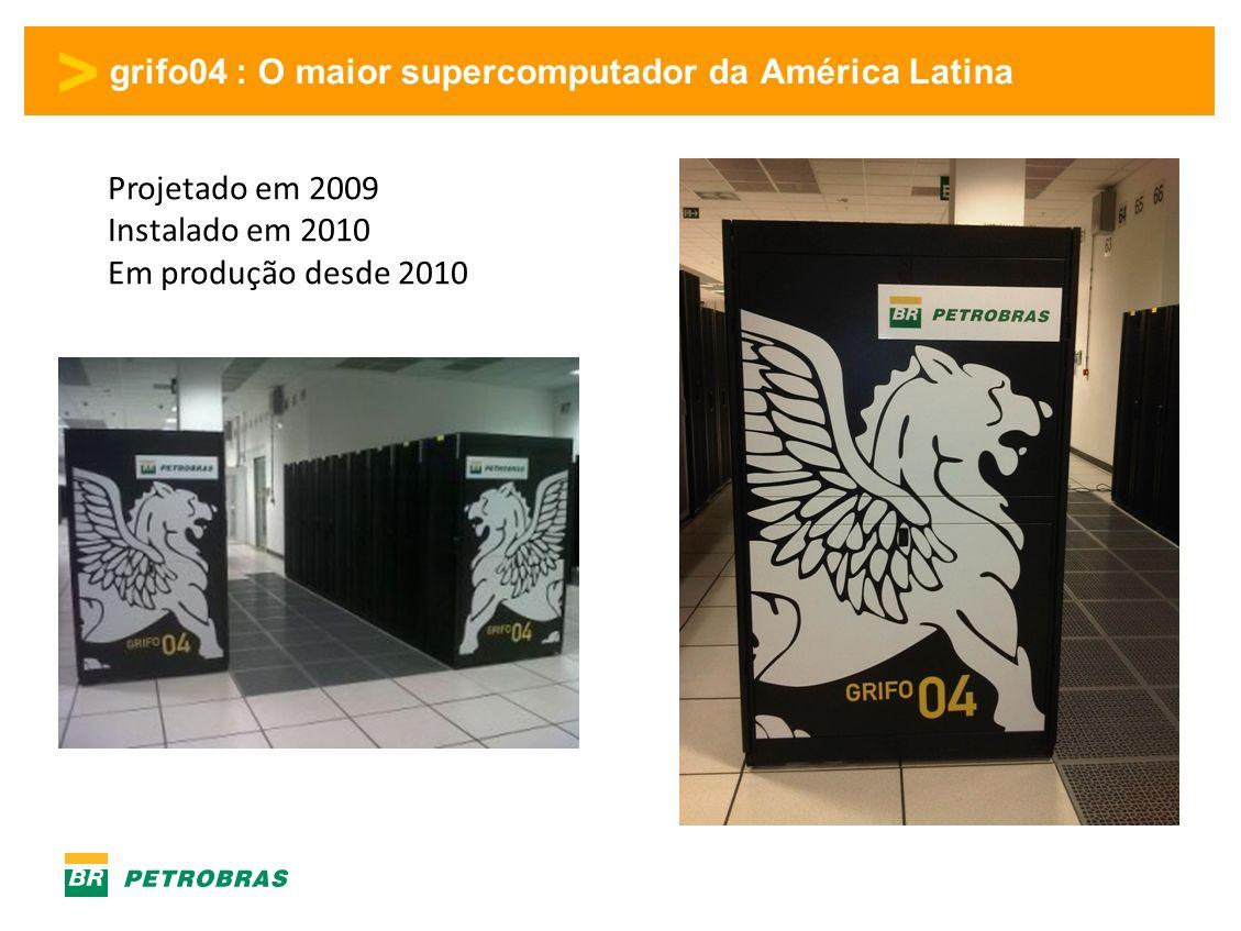 > grifo04 : O maior supercomputador da América Latina Projetado em 2009 Instalado em 2010 Em produção desde 2010