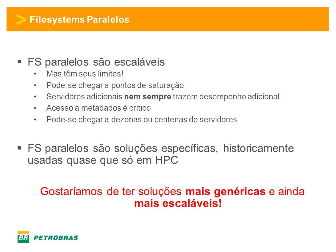 > Filesystems Paralelos FS paralelos são escaláveis Mas têm seus limites.