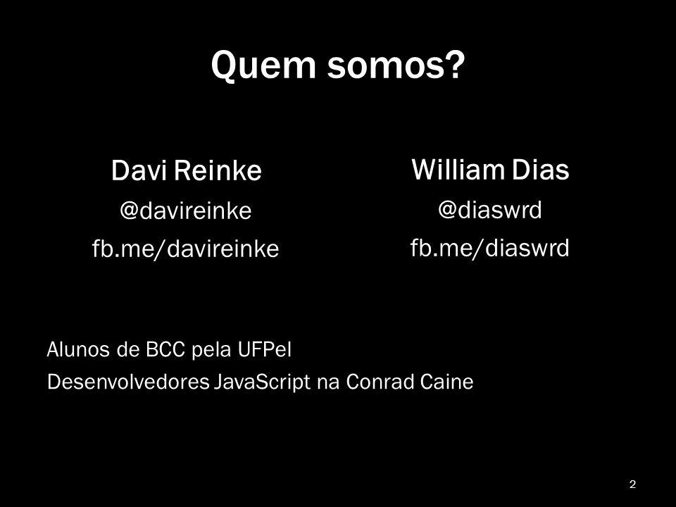 Quem somos? Davi Reinke @davireinke fb.me/davireinke 2 William Dias @diaswrd fb.me/diaswrd Alunos de BCC pela UFPel Desenvolvedores JavaScript na Conr