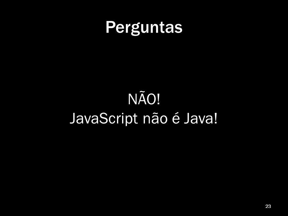 23 NÃO! JavaScript não é Java! 23 Perguntas
