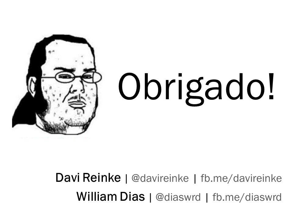 25 Obrigado! 25 Davi Reinke | @davireinke | fb.me/davireinke William Dias | @diaswrd | fb.me/diaswrd