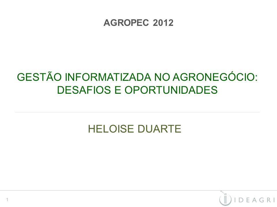 GESTÃO INFORMATIZADA NO AGRONEGÓCIO: DESAFIOS E OPORTUNIDADES AGROPEC 2012 HELOISE DUARTE 1