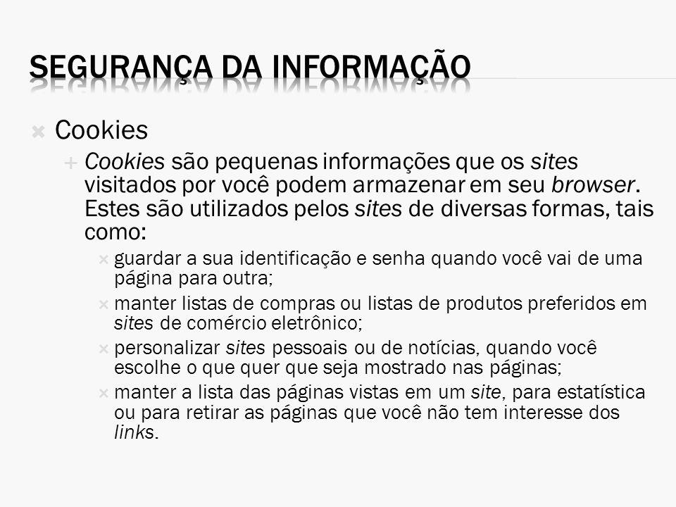 Cookies Cookies são pequenas informações que os sites visitados por você podem armazenar em seu browser. Estes são utilizados pelos sites de diversas