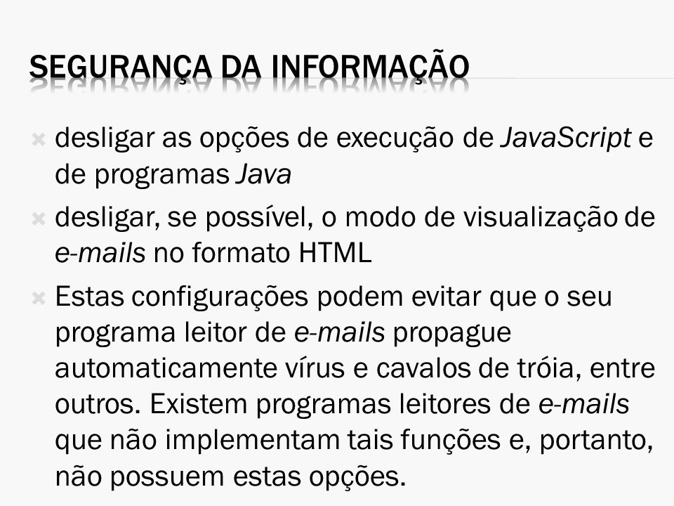 desligar as opções de execução de JavaScript e de programas Java desligar, se possível, o modo de visualização de e-mails no formato HTML Estas config