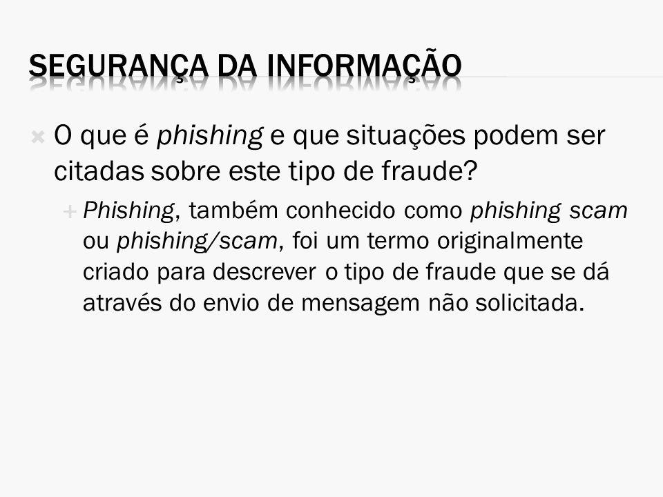 O que é phishing e que situações podem ser citadas sobre este tipo de fraude? Phishing, também conhecido como phishing scam ou phishing/scam, foi um t