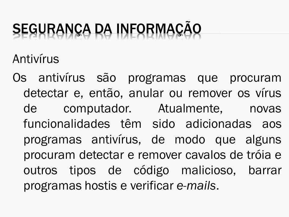 Antivírus Os antivírus são programas que procuram detectar e, então, anular ou remover os vírus de computador. Atualmente, novas funcionalidades têm s