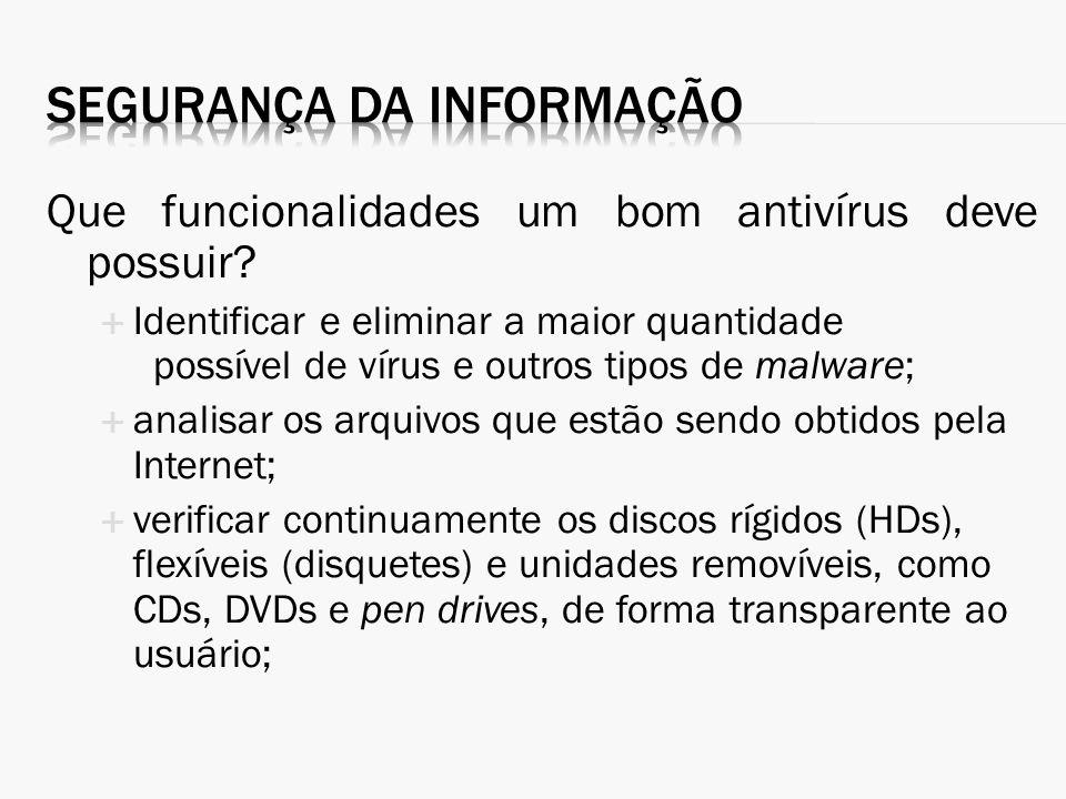 Que funcionalidades um bom antivírus deve possuir? Identificar e eliminar a maior quantidade possível de vírus e outros tipos de malware; analisar os