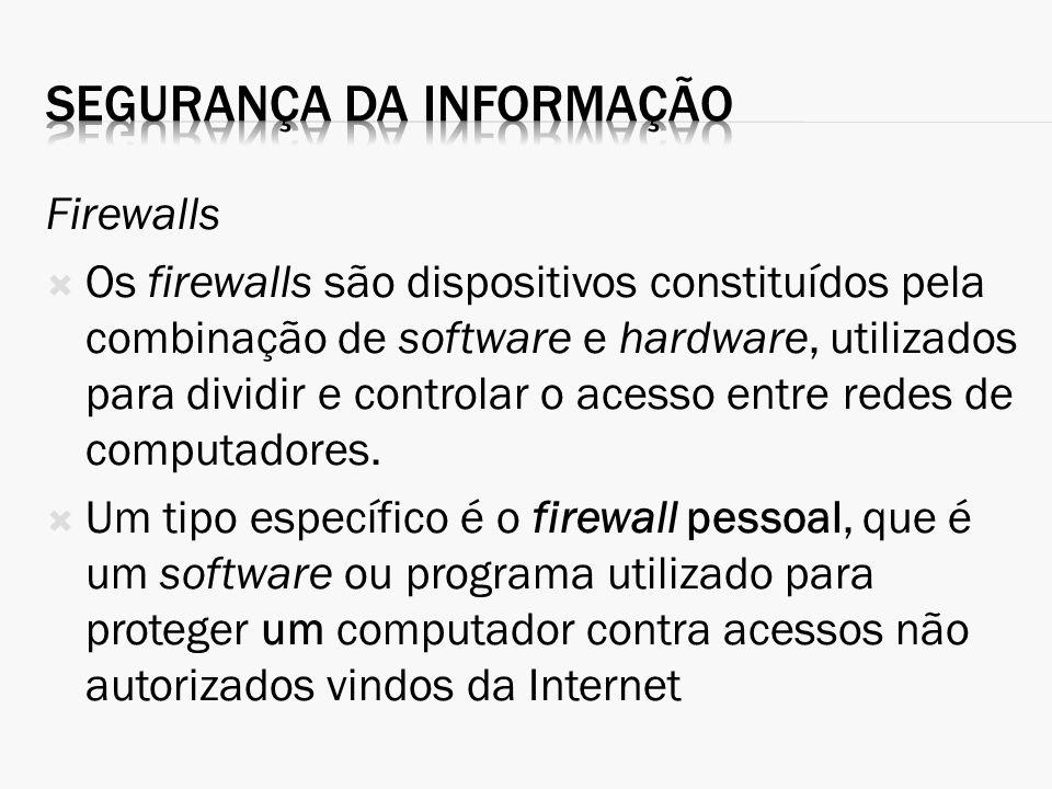 Firewalls Os firewalls são dispositivos constituídos pela combinação de software e hardware, utilizados para dividir e controlar o acesso entre redes