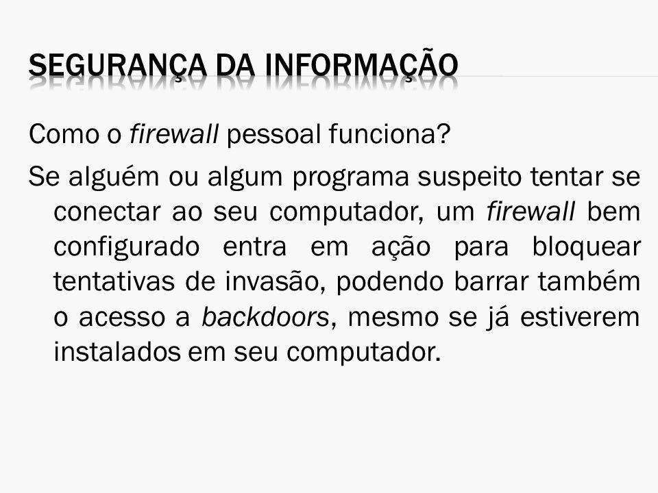 Como o firewall pessoal funciona? Se alguém ou algum programa suspeito tentar se conectar ao seu computador, um firewall bem configurado entra em ação