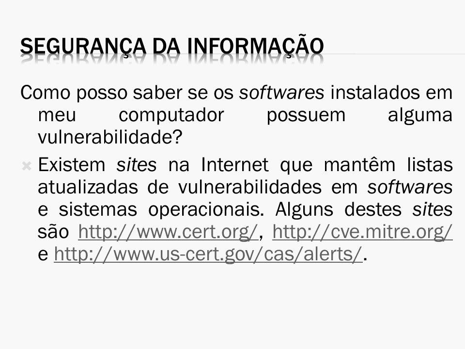 Como posso saber se os softwares instalados em meu computador possuem alguma vulnerabilidade? Existem sites na Internet que mantêm listas atualizadas