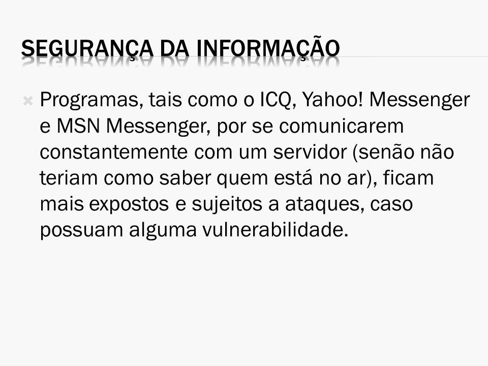 Programas, tais como o ICQ, Yahoo! Messenger e MSN Messenger, por se comunicarem constantemente com um servidor (senão não teriam como saber quem está