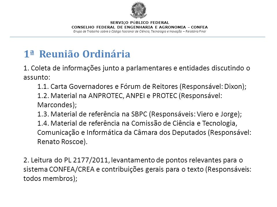 1ª Reunião Ordinária 1. Coleta de informações junto a parlamentares e entidades discutindo o assunto: 1.1. Carta Governadores e Fórum de Reitores (Res
