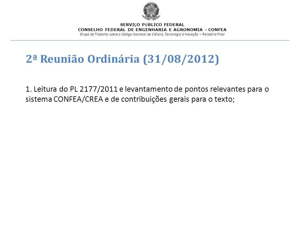 2ª Reunião Ordinária (31/08/2012) 1. Leitura do PL 2177/2011 e levantamento de pontos relevantes para o sistema CONFEA/CREA e de contribuições gerais