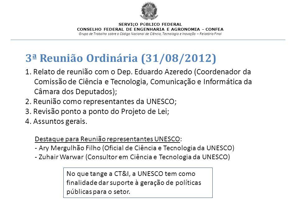 3ª Reunião Ordinária (31/08/2012) 1. Relato de reunião com o Dep. Eduardo Azeredo (Coordenador da Comissão de Ciência e Tecnologia, Comunicação e Info
