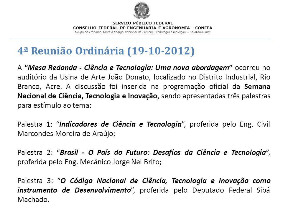 4ª Reunião Ordinária (19-10-2012) A Mesa Redonda - Ciência e Tecnologia: Uma nova abordagem ocorreu no auditório da Usina de Arte João Donato, localiz