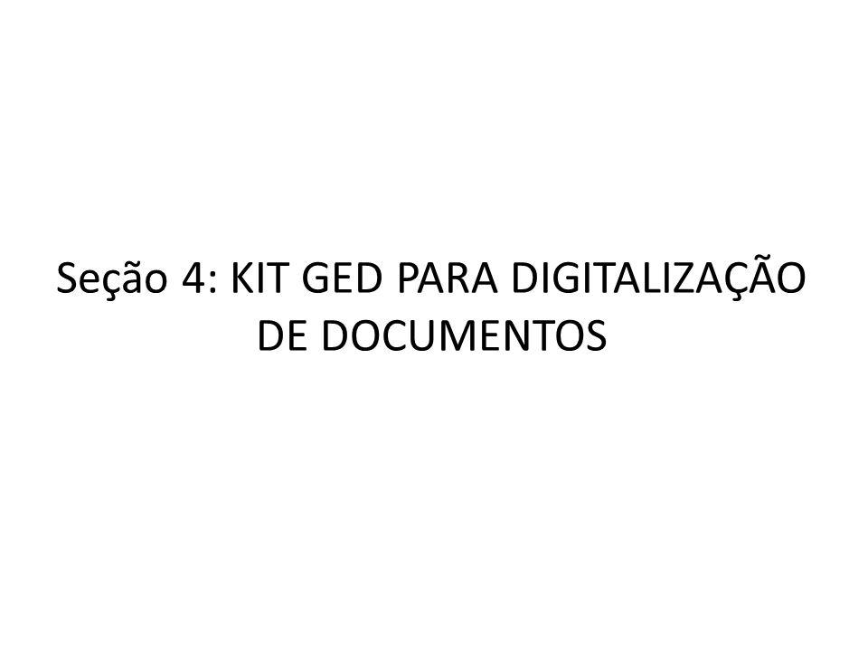 Seção 4: KIT GED PARA DIGITALIZAÇÃO DE DOCUMENTOS